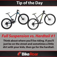Tip of the Day: Full Suspension vs. Hardtail #1: Think about where you'll be riding. If you'll just be on the street and sometimes a little dirt with your kids, then go for the hardtail.  #BikeRoarTOD #MTB #mountainbike