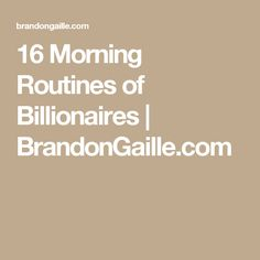 16 Morning Routines of Billionaires | BrandonGaille.com