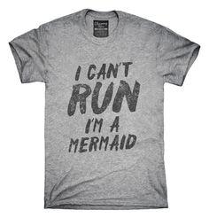 I Can't Run I'm A Mermaid T-shirts, Hoodies,
