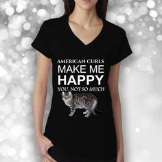 Excited to share the latest addition to my #etsy shop: American Curls Make Me Happy T-shirt, Gift For Him And Her, Black V-neck Ladies Tee, Nice Holiday Present http://etsy.me/2CBKvW9 #clothing #women #tshirt #black #americancurltshirt #americancurlstee #funnyamericanc