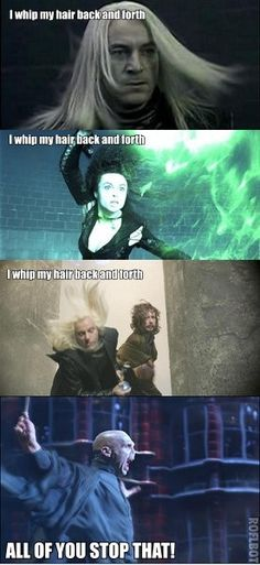 I whip my hair Harry Potter humor funny Lucius Malfoy Bellatrix Lestrange  Lord Voldemort  memes - Harry Potter humor
