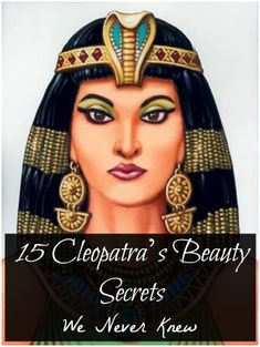Cleopatra's Beauty Secrets : Her beauty secrets have been researched and studied thoroughly and we present these secrets from a by-gone era as they are very relevant to this very day.