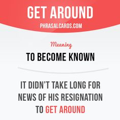 """Get around"" means ""to become known"". Example: It didn't take long for news of his resignation to get around."