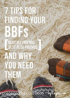 7 Tips for Finding Your BBFs (and why you need them) - by Regina [for bloggers + freelancers + creative businesses]