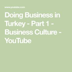 Doing Business in Turkey - Part 1 - Business Culture - YouTube