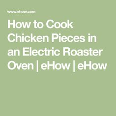 How to Cook Chicken Pieces in an Electric Roaster Oven | eHow | eHow