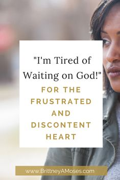 If you've been discontent with any area of your life and have found it to be straining on your faith, welcome to being human. We're going to walk through this together. -Brittney Moses