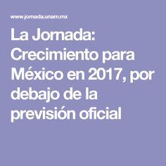 La Jornada: Crecimiento para México en 2017, por debajo de la previsión oficial