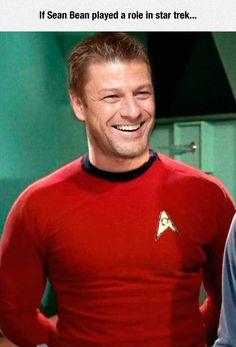 StarTrek: if Sean Bean played a role on Star Trek... we'd LEARN this Redshirt's name!