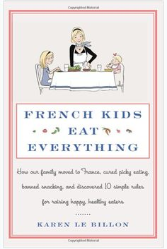 French Kids Eat Everything (great book review on French culture vs American culture when it comes to eating habits)