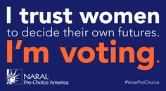I trust women to decide their own futures. I'm voting. My Body My Choice, Pro Choice, Political Campaign, Gene Simmons, Save My Life, Faith In Humanity, Social Issues, Trust Me, Body Image