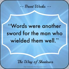 """#Quote ~ Brent Weeks ~ """"Words were another sword for the man who wielded them well."""""""