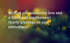 Wishing you everlasting love and a lifetime of togetherness! Hearty greetings on your anniversary!