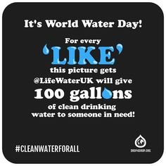 """It's World Water Day! For every LIKE this gets, Life Water UK will give 100 gallons of clean water to someone in need. #cleanwaterforall #WWD2015"""