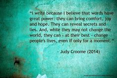 The Beautiful Room: Reflections on being a writer by South African author Judy Croome Love 2014, Secrets And Lies, Great Power, Good Advice, Change The World, Writing A Book, Believe In You, Me Quotes, My Books