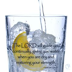 The LORD will guide you continually, giving you water when you are dry and restoring your strength. ~ Isaiah 58:11 #NLT #Bible verse | CrossRiverMedia.com