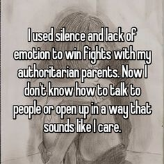 19 Outrageous Secrets From Teenagers With Authoritarian Parents - I used silence and lack of emotion to win fights with my authoritarian parents. Quotes Deep Feelings, Mood Quotes, Life Quotes, Quotes Quotes, Toxic Quotes, Quotable Quotes, Wisdom Quotes, Don't Care Quotes, Hurt Quotes