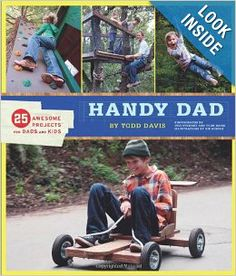 Handy Dad: 25 Awesome Projects for Dads and Kids: Todd Davis: 9780811869584: Amazon.com: Books