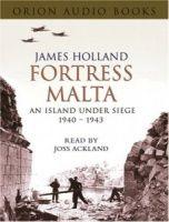 Fortress Malta - An Island Under Siege 1940-1943 written by James Holland performed by Joss Ackland on Cassette (Abridged)