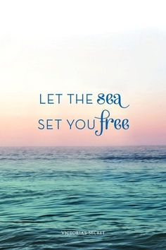 Let The Sea Set You Free - 50 Warm and Sunny Beach Therapy Quotes - Style Estate -