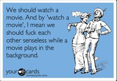 Watch a movie eh?
