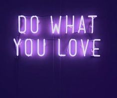 motivational quote, do what you love, purple light up quote, inspirational quote lila Dark Purple Aesthetic, Violet Aesthetic, Lavender Aesthetic, Aesthetic Colors, Neon Purple, Purple Walls, Purple Rain, Shades Of Purple, Blue Neon Lights