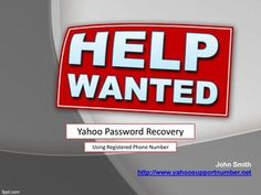 Yahoo Password Recovery Using Registered Phone Number +1-877-618-6887  YAHOO! It's a big brand company which provides mind blowing features with stupendous quality. If the user finds any difficulty, it provides the user the best words and solves their problems. One type of problem what user face, Password Recovery!  I have shown the best way out to solve this problem using registered phone number.  Actually, there can be two ways as by using alternate email id and the second one is by using…