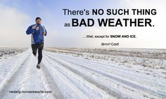 There's no such thing as bad weather. Well, except for snow and ice. Brrrr! Cold!