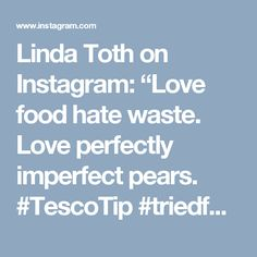 """Linda Toth on Instagram: """"Love food hate waste. Love perfectly imperfect pears. #TescoTip #triedforless #orchardattesco"""" Food Waste, Fruit And Veg, Perfectly Imperfect, Pears, Love Food, Hate, Instagram Posts, Tips, Fruits And Veggies"""