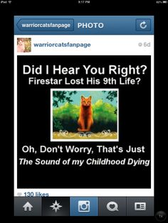 My childhood aint dying. Its perfectly fine. Firestar was better in the first series. I was happy he died.