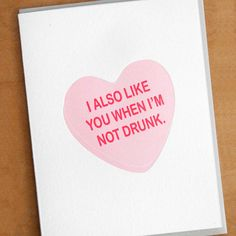 'I also like you when I'm not drunk' Valentine's Day Letterpress Card by McBitterson's