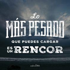 Lo más pesado que puedes cargar es un #rencor.