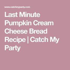 Last Minute Pumpkin Cream Cheese Bread Recipe   Catch My Party