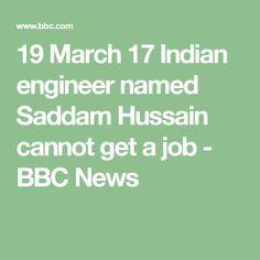 19 March 17  Indian engineer named Saddam Hussain cannot get a job - BBC News