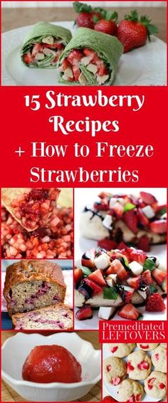 Learn how to freeze strawberries when they are in season to use throughout the year, and enjoy them in 15 delicious strawberry recipes. Healthy strawberry recipes idea and desserts too.  Lots of family friend berry recipe ideas.