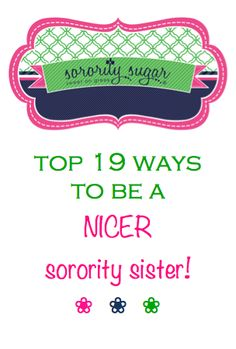 Whether you are in your first semester of greek life, or a sorority veteran, one of the most important values that sisters can have is just plain NICENESS. Take these sweet and simple steps to being a nicer you! <3 BLOG LINK:  http://sororitysugar.tumblr.com/post/77750869887/how-to-be-a-nicer-sorority-sister#notes