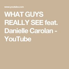 WHAT GUYS REALLY SEE feat. Danielle Carolan - YouTube
