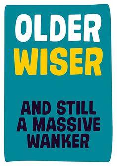 Older Wiser And Still A Massive Wanker Rude Birthday Card