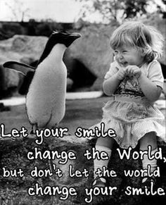 let your smile change the world, do not let the world change your smile,