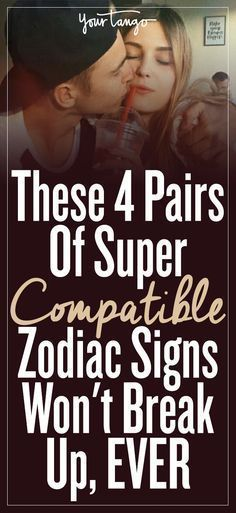 Sometimes, when astrological signs pair up, they are so compatible they never end up breaking up.