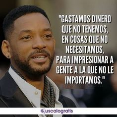 FRASES INTELIGENTES... #frases #frasesinteligentes #willsmith #buscalogratis #frasesparareflexionar True Quotes, Motivational Quotes, Influence Quotes, Totally Me, Wisdom, Thoughts, Sayings, Life, Ideas