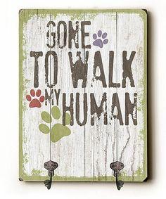 Look at this #zulilyfind! 'Gone To Walk Human' Wall Hook #zulilyfinds