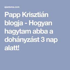 Papp Krisztián blogja - Hogyan hagytam abba a dohányzást 3 nap alatt!