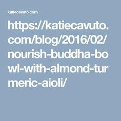 https://katiecavuto.com/blog/2016/02/nourish-buddha-bowl-with-almond-turmeric-aioli/