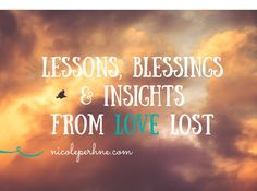 NEW BLOG POST: 'LESSONS, BLESSINGS & INSIGHTS FROM LOVE LOST': http://nicoleperhne.com/lessons-blessings-insights-love-lost/  It is through the tough times that our resilience, courage, self-believe, faith, trust and vulnerability are given the biggest opportunity to shine bright and blossom….  http://nicoleperhne.com/lessons-blessings-insights-love-lost/