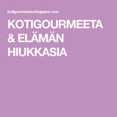 KOTIGOURMEETA & ELÄMÄN HIUKKASIA