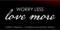 Worry less. Love more. Citizens of Logan Pond by Rebecca Belliston