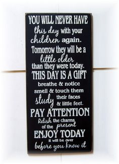 You will never have this day with your children again.Think about it. Now Quotes, Great Quotes, Quotes To Live By, Life Quotes, Inspirational Quotes, Quotable Quotes, Signs, Wise Words, Decir No