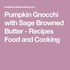 Pumpkin Gnocchi with Sage Browned Butter - Recipes Food and Cooking