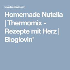 Homemade Nutella | Thermomix - Rezepte mit Herz | Bloglovin'